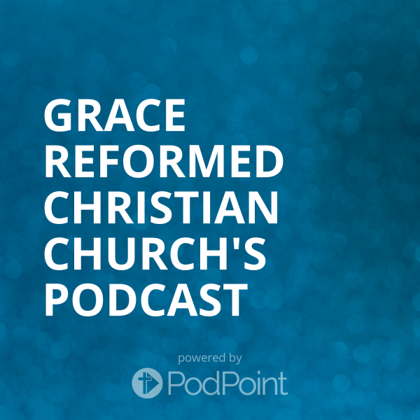 grace-reformed-christian-church-podcastGrace Reformed Christian Church's Podcast