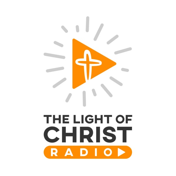light-of-christ-church-podcastLight of Christ Radio