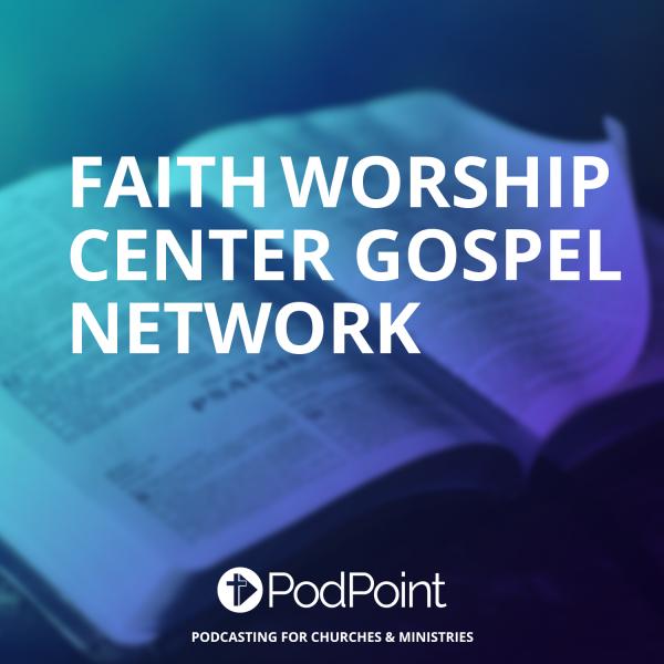 FAITH WORSHIP CENTER GOSPEL NETWORK