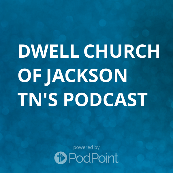 dwell-church-of-jackson-tn-podcastDwell Church of jackson tn's Podcast