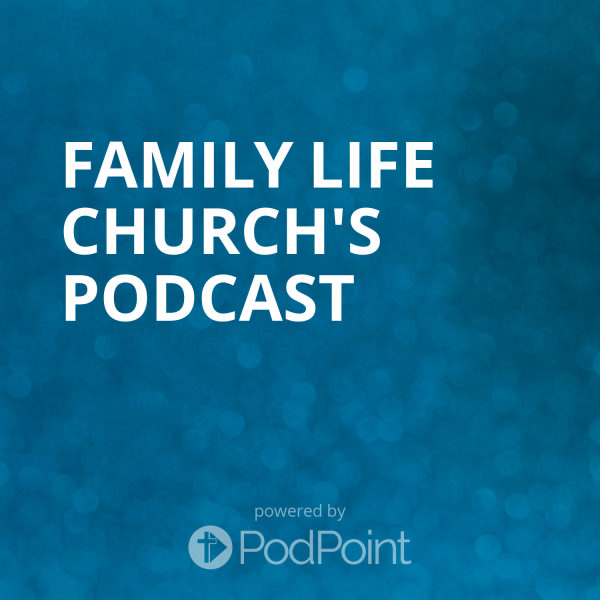 family-life-chruch-podcastFamily Life Church's Podcast