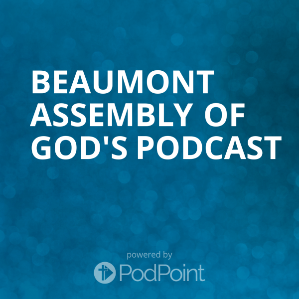 Beaumont Assembly of God's Podcast