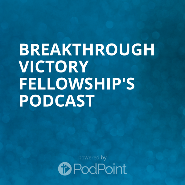 Breakthrough Victory Fellowship's Podcast