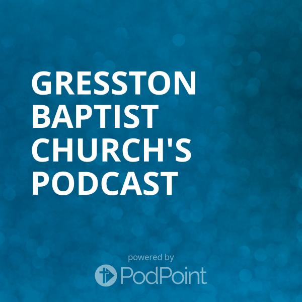Gresston Baptist Church's Podcast