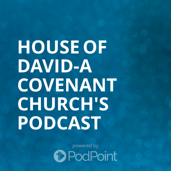 house-of-david-a-covenant-church-podcastHouse of David-A Covenant Church's Podcast