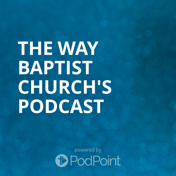 the-way-baptist-church-podcastThe Way baptist Church's Podcast