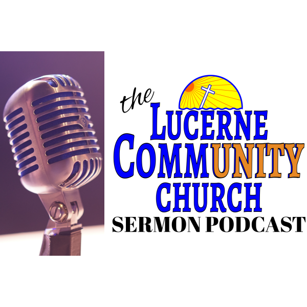 Lucerne Community Church Sermon Podcast