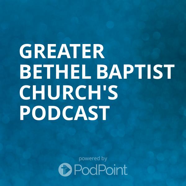 Greater Bethel Baptist Church's Podcast