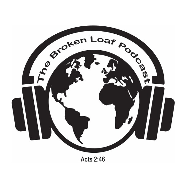 "#1 Relaunch Episode for ""The Broken Loaf Podcast"""