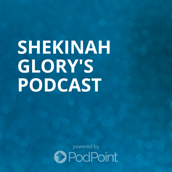 shekinah-glory-podcastShekinah Glory's Podcast