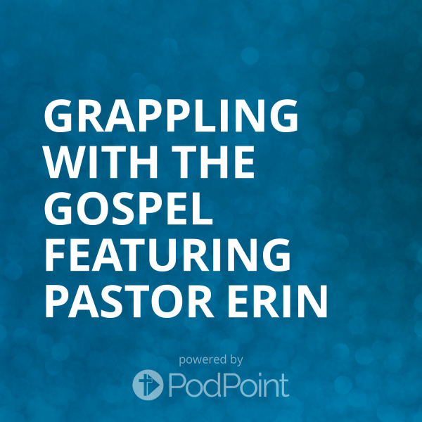 Grappling with the Gospel Featuring Pastor Erin
