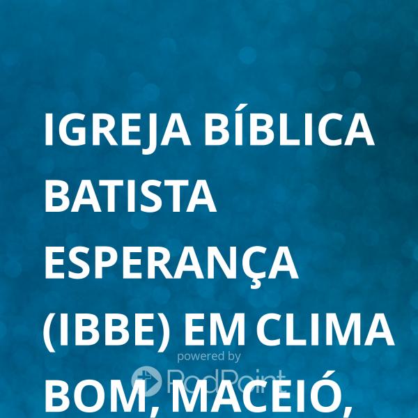 igreja-biblica-batista-esperanca-ibbe-em-clima-bom-maceio-al-brasil-podcastIgreja Bíblica Batista Esperança (IBBE) em Clima Bom, Maceió, AL. Brasil's Podcast