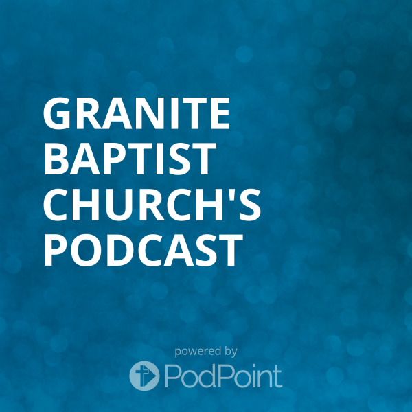 granite-baptist-church-podcastGranite Baptist Church's Podcast