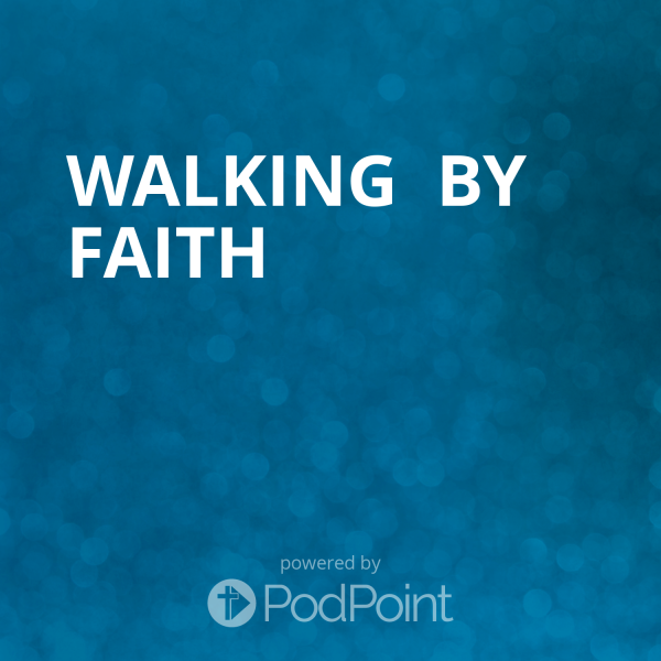 walking-by-faith-1Walking  By Faith