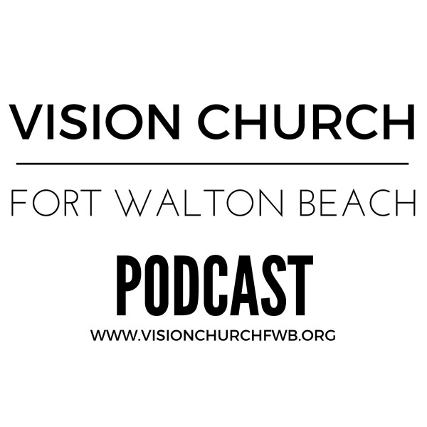 Vision Church Fort Walton Beach's Podcast