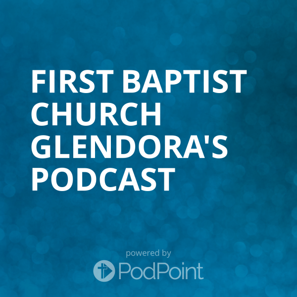 first-baptist-church-glendora-podcastFirst Baptist Church Glendora's Podcast