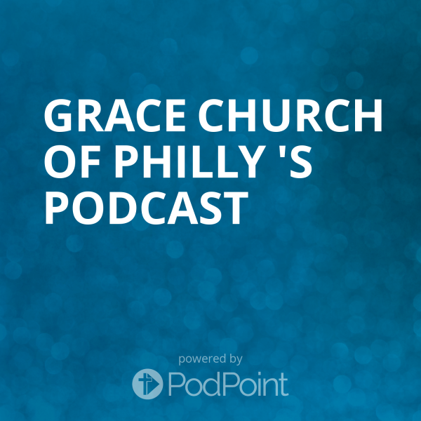 Grace Church of Philly 's Podcast