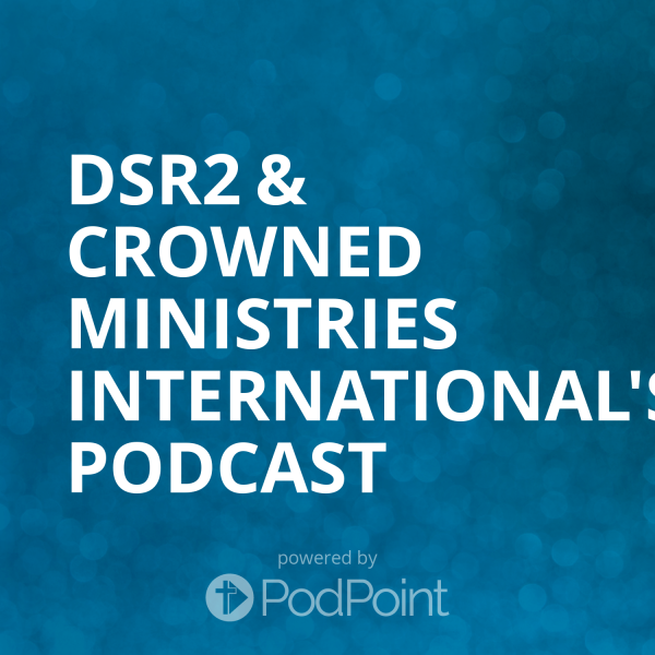 dsr2-crowned-ministries-international-podcastDSR2 Maximizing Your Potential