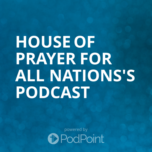House of Prayer for all Nations's Podcast
