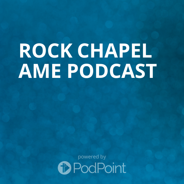 Rock Chapel AME Podcast