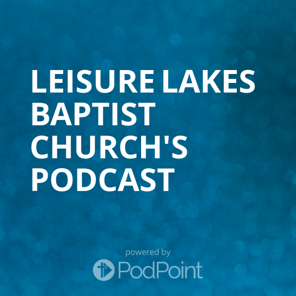 Leisure Lakes Baptist Church's Podcast