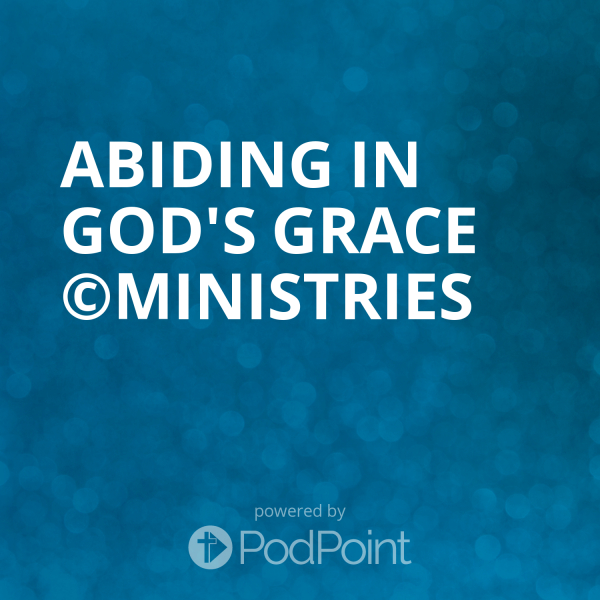 Abiding In God's Grace ©Ministries