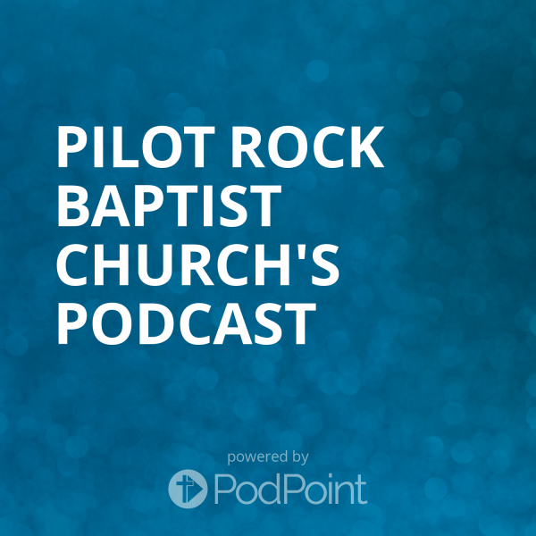 pilot-rock-baptist-church-podcastPilot Rock Baptist Church's Podcast