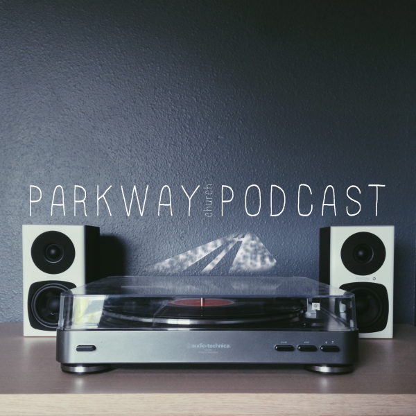 The Parkway Church Podcast