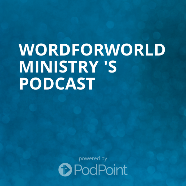 wordforworld-ministry-podcastWordForWorld Ministry 's Podcast