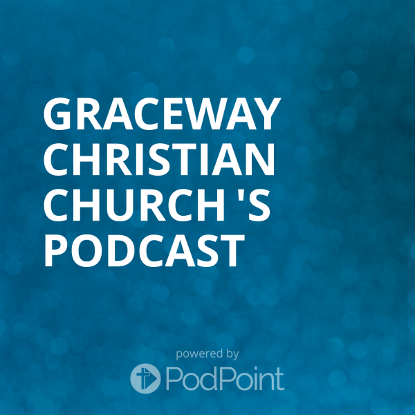 Graceway Christian Church 's Podcast