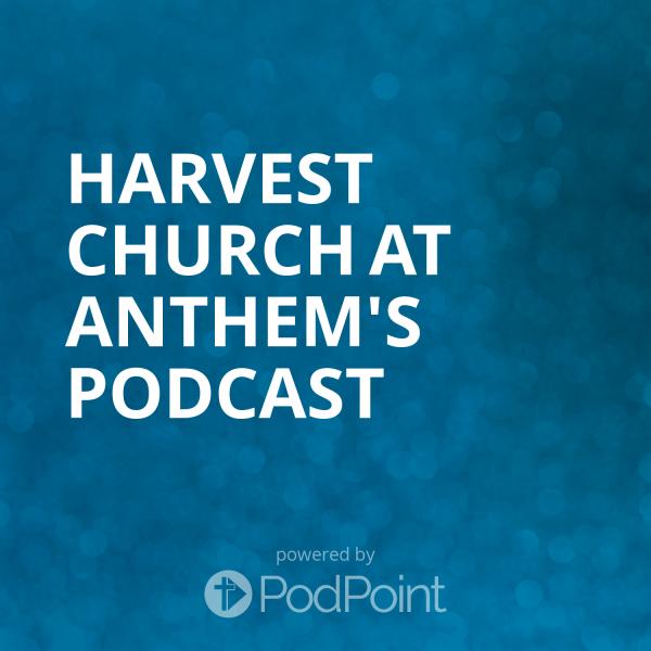 harvest-church-at-anthem-podcastHarvest Church at Anthem's Podcast