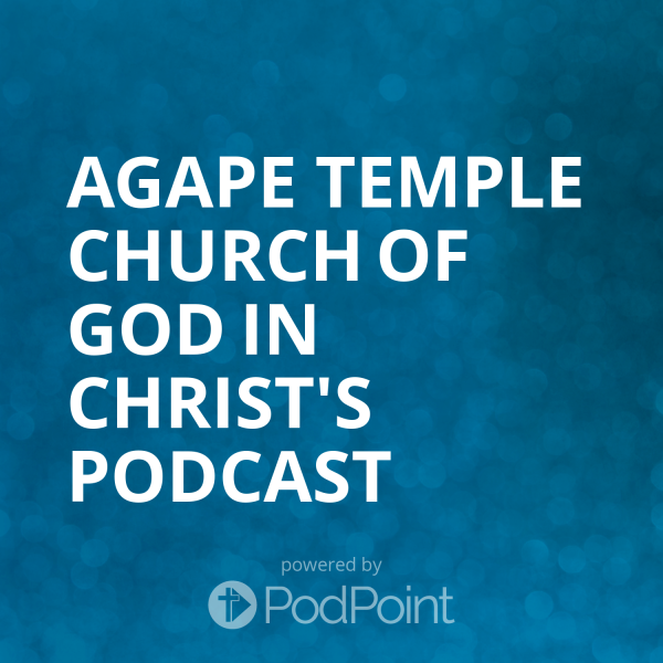 agape-temple-church-of-god-in-christ-podcastAgape Temple Church of God in Christ Podcast