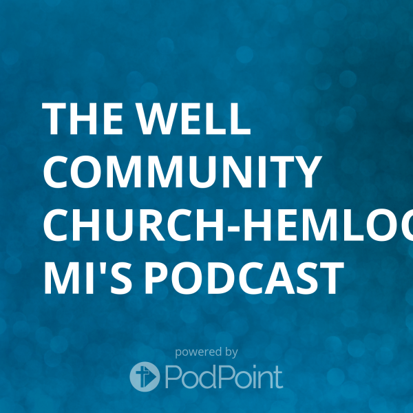 the-well-community-church-hemlock-mi-podcastThe Well Community Church-Hemlock, MI's Podcast