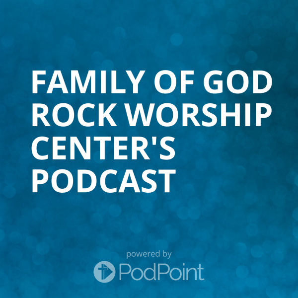 family-of-god-rock-worship-center-podcast Excellence In Christ Broadcast