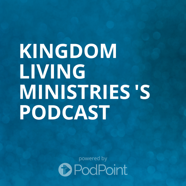 kingdom-living-ministries-podcastKingdom Living Ministries 's Podcast