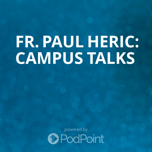 fr-paul-heric-campus-talksFr. Paul Heric: Campus Talks