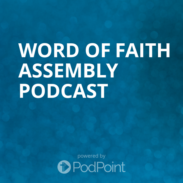 word-of-faith-assembly-podcastWord of Faith Assembly Podcast