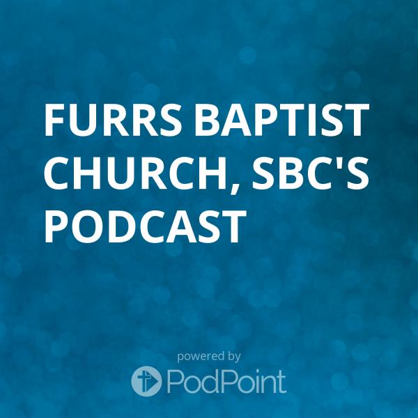 Furrs Baptist Church, SBC's Podcast