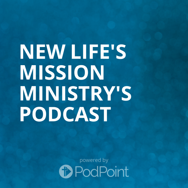new-lifes-mission-ministry-podcastNew Life's Mission Ministry's Podcast