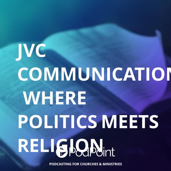 JVC Communications.  Where Politics Meets Religion