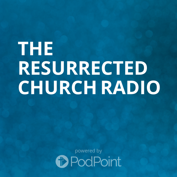the-resurrected-church-radioThe Resurrected Church Radio