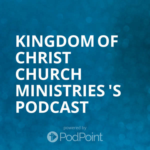 kingdom-of-christ-church-ministries-podcastKingdom Of Christ Church Ministries 's Podcast
