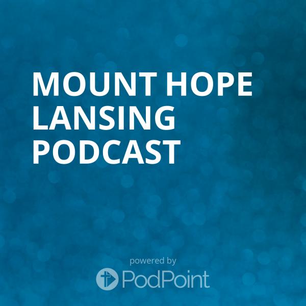 Mount Hope Lansing Podcast