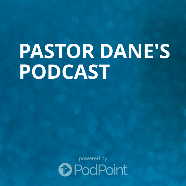 pastor-dane-podcastpastor Dane's Podcast