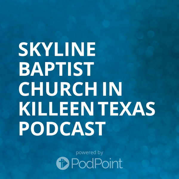 skyline-baptist-church-in-killeen-texas-podcastSkyline Baptist Church in Killeen Texas Podcast