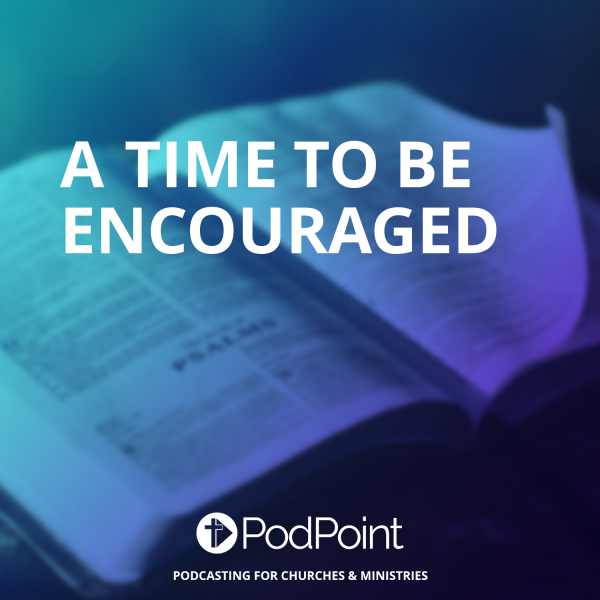 A Time To Be Encouraged