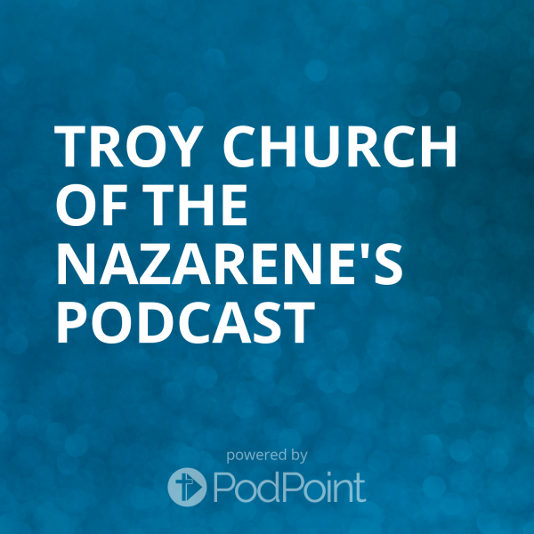 Troy Church of the Nazarene's Podcast