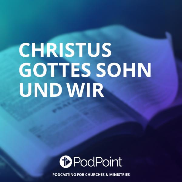 Christus Gottes Sohn und wir