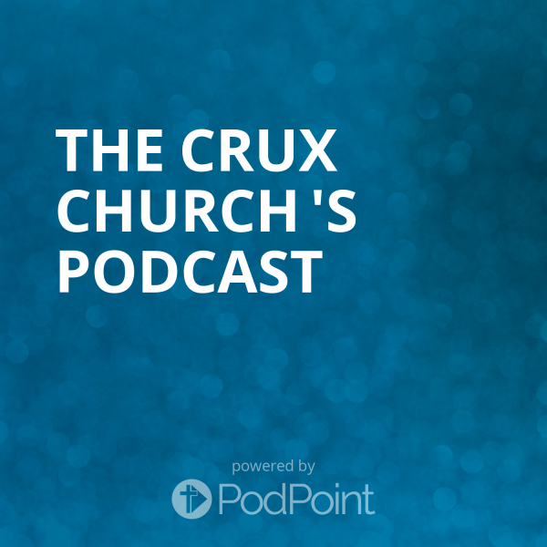 the-crux-church-podcastThe Crux Church 's Podcast