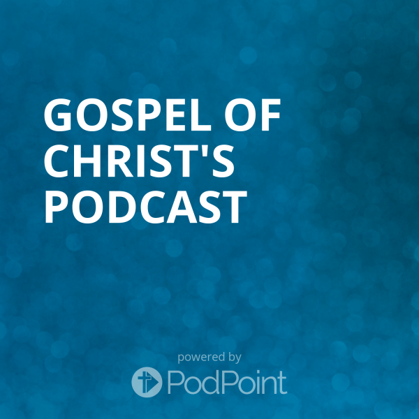 gospel-of-christ-podcastGospel of Christ's Podcast